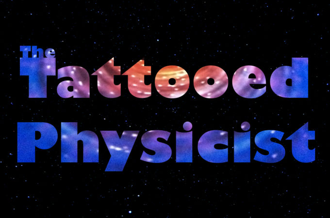 Episode 7 Podcast: The Tattooed Physicist