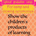 Tips for finding upbeat graduation songs for camp and closing ceremonies include suggested songs, how to search, and copyright law.